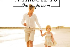 A TRIBUTE TO THE SINGLE MOM