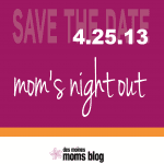 Save the Date for DMMB's Moms Night Out April 25, 2013 @ Jasper Winery
