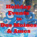 A Mom's Guide to Holiday Events in Des Moines and Ames