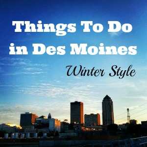 Things to Do in Des Moines Winter Style