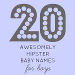 20 Awesomely Hipster Baby Names for Boys
