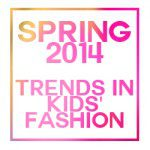Spring 2014 Trends in Kids' Fashion