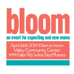 Bloom Event for New and Expecting Moms This Weekend (Saturday, April 26, 2014)