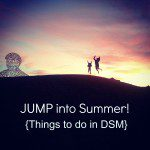 Jump into Summer: Things to Do in DSM!