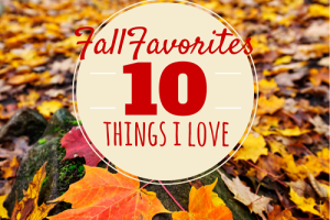 Fall Favorites 10 things i love