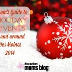 A Mom's Guide to Holiday Events in and around Des Moines 2014