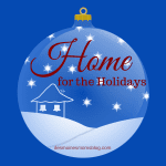 """Home"" for the Holidays: Home Is Where the Heart Is"