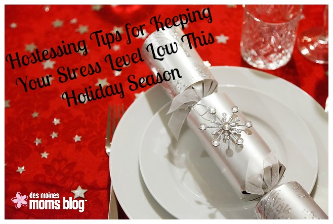 Hostessing Tips for Keeping Your Stress Level Low This Holiday Season