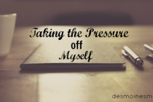 Taking the Pressure off Myself