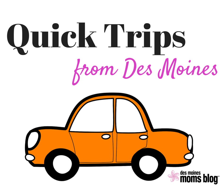 Quick Trips from Des Moines