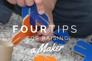 4 Tips for Raising a Maker