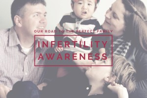 Infertility-Awareness-Our-Road-to-the-Perfect-Family