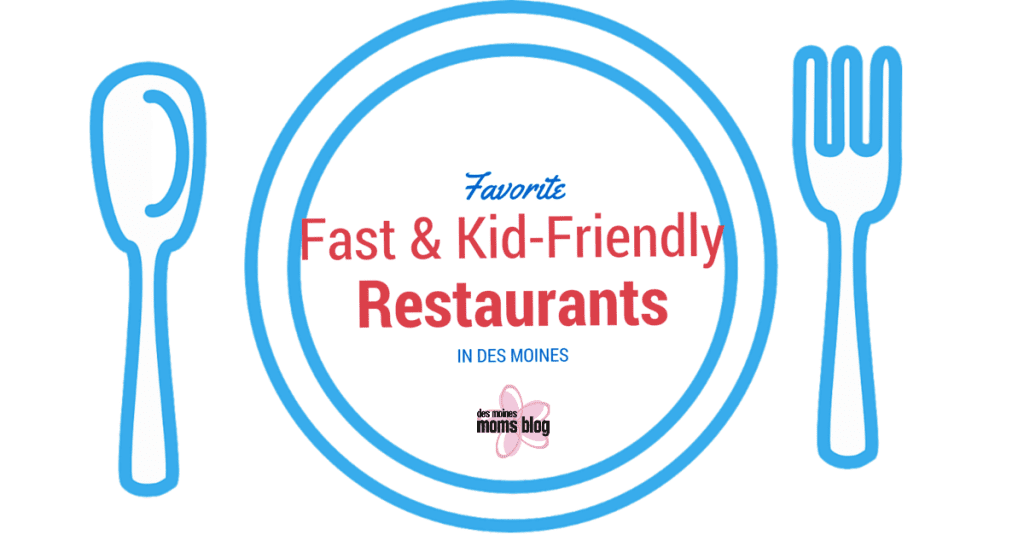 Favorite Fast & Kid-Friendly Restaurants in Des Moines