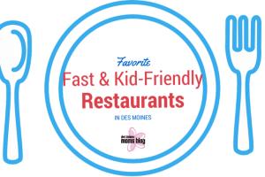 Favorite Fast & Kid-Friendly Restaurants in Des Moines