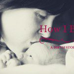 How I Became a Mother: A Birth Story