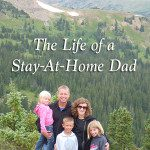 """Don't Call Me """"Mr. Mom"""" – The Life of a Stay-at-Home Dad"""