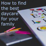 How to Choose the Best Daycare for Your Family