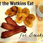 What the Watkins Eat for Breakfast