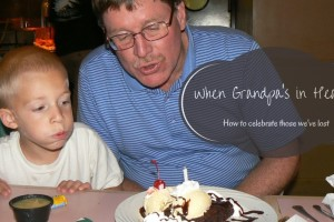 When Grandpa Is in Heaven: How to Celebrate Those We've Lost
