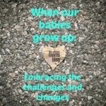 When Our Babies Grow Up: Embracing the Challenges and Changes