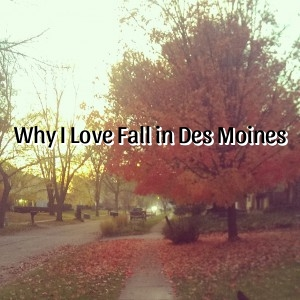 Why I Love Fall in Des Moines