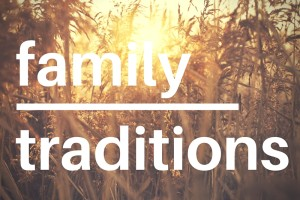 Bonding Our Family through Traditions