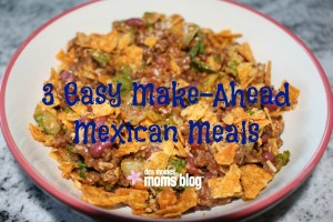 3 Quick and Easy Make-Ahead Meals, Mexican Style