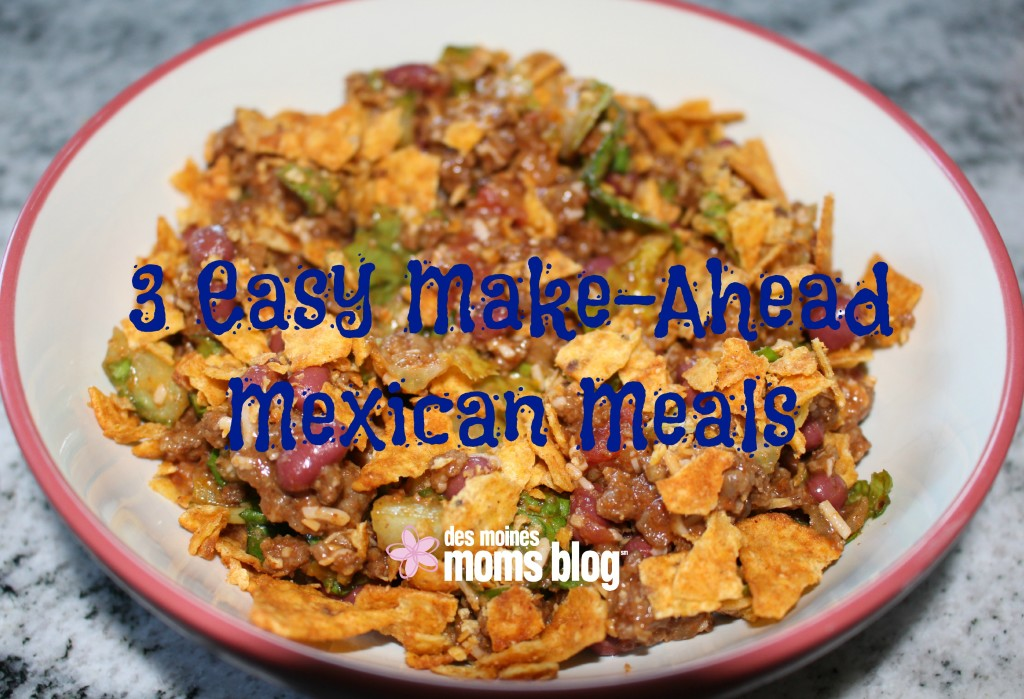 3 Quick and Easy Make-Ahead Meals, Mexican Style | Des Moines Moms Blog