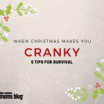 When Christmas Makes You Cranky: 5 Survival Tips