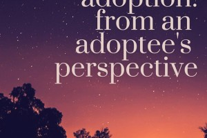 Adoption: From an Adoptee's Perspective