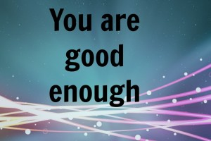 You Are Good Enough | Des Moines Moms Blog