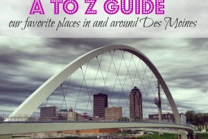 A to Z Guide to the Des Moines Area: Explore Our City from Adventureland to the Zoo (and Everything in Between!) | Des Moines Moms Blog