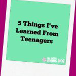 5 Things I've Learned from Teenagers | Des Moines Moms Blog