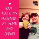 How I Date My Husband — At Home and Cheap!