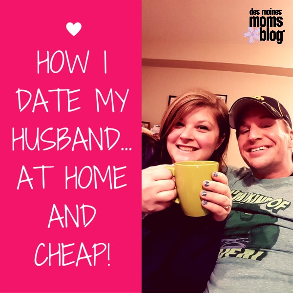 How I Date My Husband--At Home and Cheap! | Des Moines Moms Blog