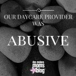 Our Daycare Provider Was Abusive