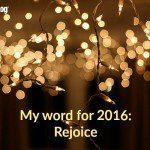 My Word for 2016: Rejoice