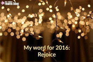 My Word for 2016: Rejoice | Des Moines Moms Blog