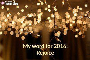 My Word for 2016: Rejoice | Des Moines Moms Blog