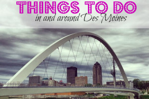 things to do in and around des moines