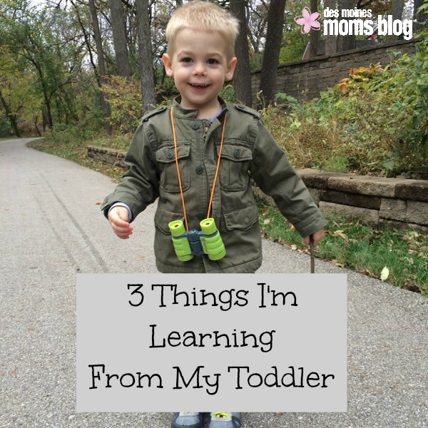 3 Things I'm Learning from My Toddler | Des Moines Moms Blog