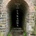Autism Awareness Part 1: Living a Life Unknown