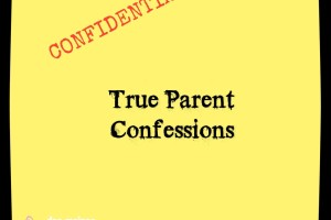 True Parent Confessions | Des Moines Moms Blog