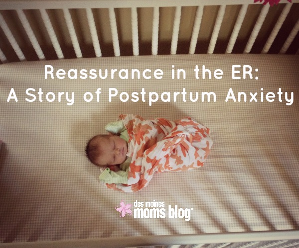 Reassurance in the ER: A Story of Postpartum Anxiety | Des Moines Moms Blog