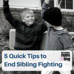 5 Quick Tips to End Sibling Fighting