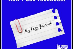 How I Use Facebook: My Lazy Journal | Des Moines Moms Blog