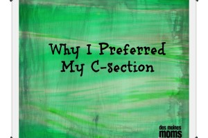 Why I Preferred My C-Section | Des Monies Moms Blog