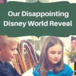 Our Big Disney World Vacation Reveal–and the Very Disappointing Reaction!