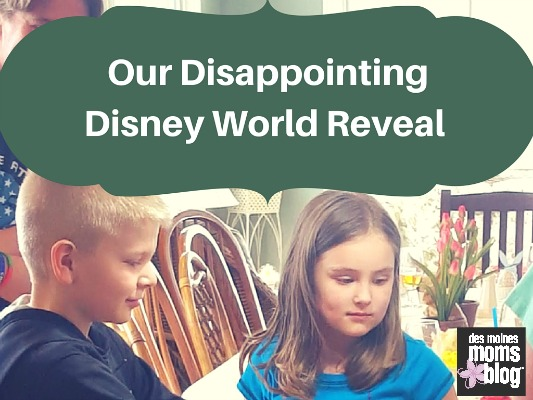 Our Big Disney World Vacation Reveal--and the Very Disappointing Reaction!   Des Moines Moms Blog
