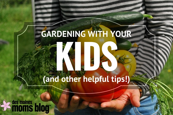 Gardening with Your Kids | Des Moines Moms Blog